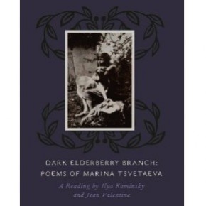Dark Elderberry Branch: Poems of Marina Tsvetaeva A Reading by Ilya Kaminsky and Jean Valentine