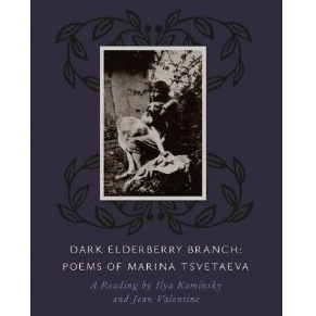 Dark Elderberry Branch: Poems of Marina Tsvetaeva – A Reading by Ilya Kaminsky and Jean Valentine